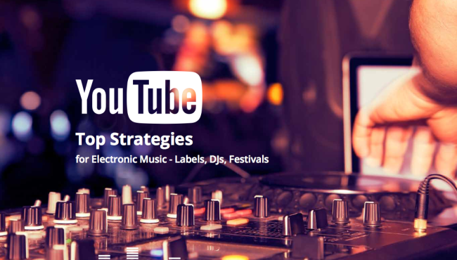 youtube strategy guide for djs electronic musicians labels
